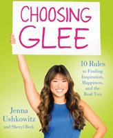 Choosing Glee: 10 Rules to Finding Inspiration, Happiness, and the Real You 1250030617 Book Cover