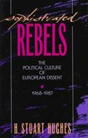 Sophisticated Rebels: The Political Culture of European Dissent, 1968-1987 (Studies in Cultural History) 0674821300 Book Cover