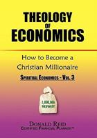 Theology of Economics: How to Become a Christian Millionaire 1453557040 Book Cover