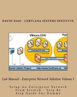 Lab Manual - Enterprise Network Solution Volume I: Setup An Enterprise Network From Scratch - Step By Step Guide For Dummy 1519515405 Book Cover