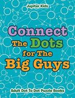 Connect The Dots for The Big Guys: Adult Dot To Dot Puzzle Books 1683054318 Book Cover