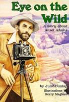 Eye on the Wild: A Story About Ansel Adams (Creative Minds Biography (Paperback)) 0876149441 Book Cover