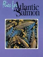 Flies for Atlantic Salmon (Fishing Flies of North America) 0936644079 Book Cover