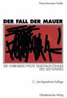 Der Fall Der Mauer: Die Unbeabsichtigte Selbstauflosung Des sed-Staates 3531329278 Book Cover