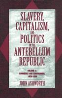 Slavery, Capitalism, and Politics in the Antebellum Republic 0521479940 Book Cover