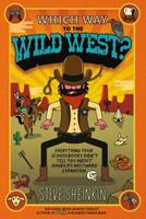 Which Way to the Wild West?: Everything Your Schoolbooks Didn't Tell You About Westward Expansion 1596436263 Book Cover