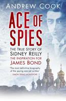 Ace of Spies: The True Story of Sidney Reilly (Revealing History) 0752429590 Book Cover