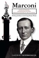 Marconi: Father of Wireless, Grandfather of Radio, Great-Grandfather of the Cell Phone, the Story of the Race to Control Long-Distance Wireless 1439263906 Book Cover