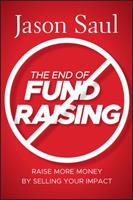 The End of Fundraising: Raise More Money by Selling Your Impact 0470597070 Book Cover