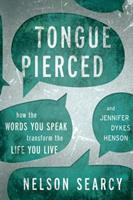 Tongue Pierced: How the Words You Speak Transform the Life You Live 1434708748 Book Cover