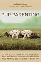 Pup Parenting: A Guide to Raising a Happy, Well-Trained Dog 1594860815 Book Cover