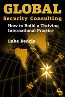 Global Security Consulting: How to Build a Thriving International Practice 0990808904 Book Cover