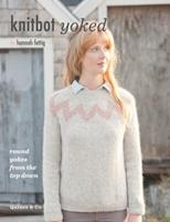 Knitbot Yoked: Round Yokes from the Top Down 0985299045 Book Cover