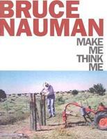 Bruce Nauman: Make Me Think Me 1854377086 Book Cover