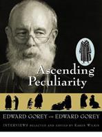 Ascending Peculiarity: Edward Gorey on Edward Gorey 015601291X Book Cover