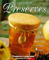 A Passion for Preserves: Jams, Jellies Marmalades, Conserves Whole and Candied Fruits