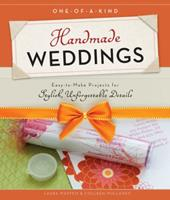 One-of-a-Kind Handmade Weddings: Easy-to-Make Projects for Stylish, Unforgettable Details 1589236106 Book Cover