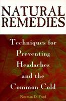 Natural Remedies: Techniques for Preventing Headaches and the Common Cold 0883659018 Book Cover