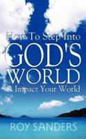 How to Step Into God's World and Impact Your World 1933899697 Book Cover