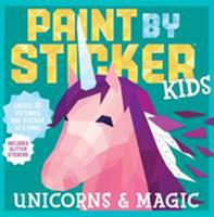 Paint by Sticker Kids: Unicorns  Magic: Create 10 Pictures One Sticker at a Time! Includes Glitter Stickers