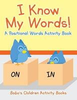 I Know My Words! a Positional Words Activity Book 1683273907 Book Cover