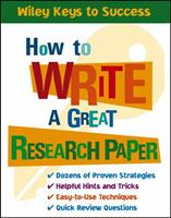 How to Write a Great Research Paper (Wiley Keys to Success) 0471431540 Book Cover