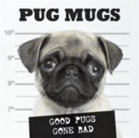 Pug Mugs: Good Pugs Gone Bad 1595434399 Book Cover