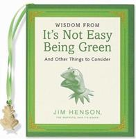 Wisdom from It's Not Easy Being Green and Other Things to Consider 1593598750 Book Cover