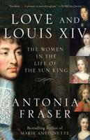 Love and Louis XIV: The Women in the Life of the Sun King 0385509847 Book Cover