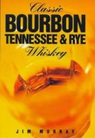 Classic Bourbon. Tennessee and Rye Whiskey. 1853752185 Book Cover