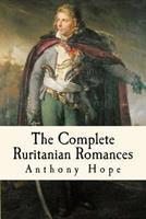 The Complete Ruritanian Romances: The Prisoner of Zenda, Rupert of Hentzau, and The Heart of Princess Osra 1979310149 Book Cover