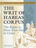 The Writ of Habeas Corpus: The Right to Have Your Day in Court (Library of American Laws and Legal Principles) 1404204520 Book Cover