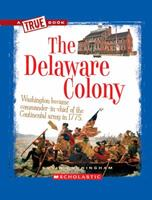 The Delaware Colony (A True Book: The Thirteen Colonies) 0531253880 Book Cover