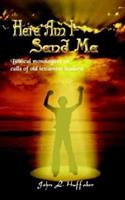 Here Am I Send Me: Biblical Monologues on Calls of Old Testament Leaders 1410741788 Book Cover