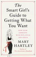 The Smart Girl's Guide to Getting What You Want: How to be assertive with wit, style and grace 178028554X Book Cover