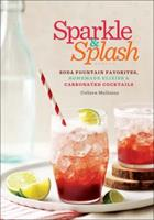 Sparkle & Splash: Carbonated Drinks to Make at Home 1454914300 Book Cover