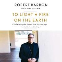 To Light a Fire on the Earth: Proclaiming the Gospel in a Secular Age 1524759503 Book Cover