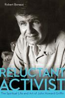 Reluctant Activist: The Spiritual Life and Art of John Howard Griffin 0875656668 Book Cover