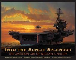 Into the Sunlit Splendor: The Aviation Art of William S. Phillips 0867130938 Book Cover