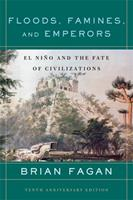 Floods, Famines, and Emperors : El Nino and the Fate of Civilizations 0465011217 Book Cover