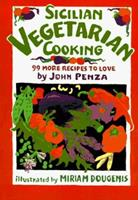 Sicilian Vegetarian Cooking: 99 More Recipes to Love 0898158680 Book Cover