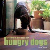Grrrrowlicious Food for Hungry Dogs 1552858685 Book Cover