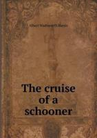 The Cruise of a Schooner 5518548532 Book Cover