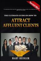 The Ultimate Guide on How To Attract Affluent Clients: Creating a new strategy that will target the upper end of the market 1981240799 Book Cover