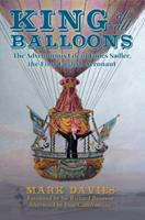 King of All Balloons: The Adventurous Life of James Sadler, The First English Aeronaut 1445653087 Book Cover
