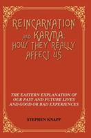 Reincarnation and Karma: How They Really Affect Us: The Eastern Explanation of Our Past and Future Lives and Good or Bad Experiences 0595341993 Book Cover