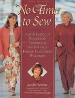 No Time to Sew : Fast & Fabulous Patterns & Techniques for Sewing a Figure-Flattering Wardrobe