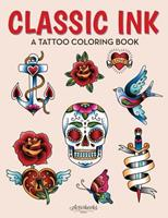 Classic Ink: A Tattoo Coloring Book 1683217616 Book Cover