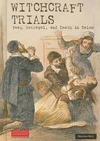 Witchcraft Trials: Fear, Betrayal, and Death in Salem 0766029069 Book Cover