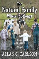 The Natural Family Where It Belongs: New Agrarian Essays 1412852846 Book Cover